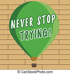 Handwriting text writing Never Stop Trying. Concept meaning Do not give up Continue to Try Again Keep on Doing