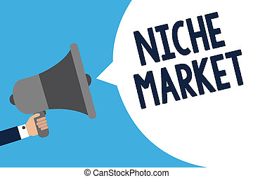 Handwriting text writing Niche Market. Concept meaning Subset of the market on which specific product is focused Man holding megaphone loudspeaker speech bubble message speaking loud.