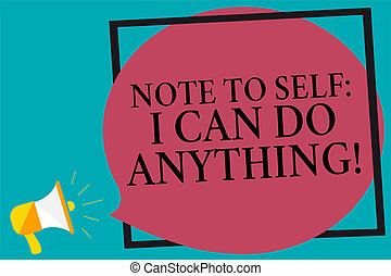 Handwriting text writing Note To Self I Can Do Anything. Concept meaning Motivation for doing something confidence Megaphone loudspeaker screaming turquoise background frame speech bubble.