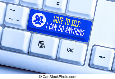 Handwriting text writing Note To Self I Can Do Anything. Concept meaning Motivation for doing something confidence White pc keyboard with empty note paper above white background key copy space.