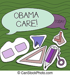 Handwriting text writing Obama Care. Concept meaning Government Program of Insurance System Patient Protection.