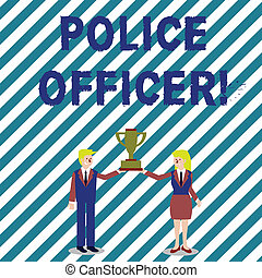 Handwriting text writing Police Officer. Concept meaning a demonstrating who is an officer of the law enforcement team Man and Woman in Business Suit Holding Together the Championship Trophy Cup.