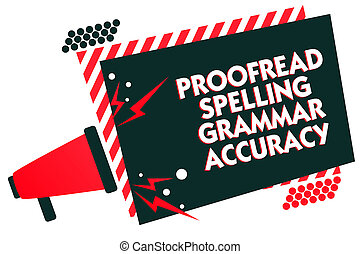 Handwriting text writing Proofread Spelling Grammar Accuracy. Concept meaning Grammatically correct Avoid mistakes Megaphone loudspeaker red striped frame important message speaking loud