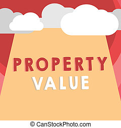 Handwriting text writing Property Value. Concept meaning Worth of a land Real estate appraisal Fair market price