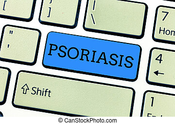 Handwriting text writing Psoriasis. Concept meaning Common skin condition that speeds up the life cycle of skin cells