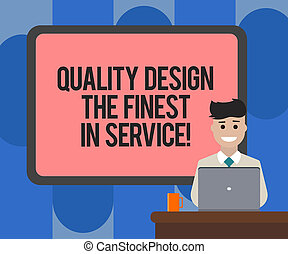 Handwriting text writing Quality Design The Finest In Service. Concept meaning Excellent services great business Blank Bordered Board behind Man Sitting Smiling with Laptop Mug on Desk.