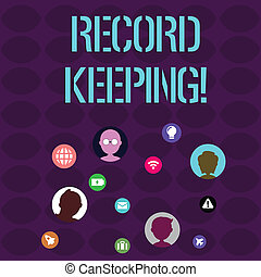 Handwriting text writing Record Keeping. Concept meaning The activity or occupation of keeping records or accounts Networking Technical Icons with Chat Heads Scattered on Screen for Link Up.