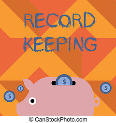 Handwriting text writing Record Keeping. Concept meaning The activity or occupation of keeping records or accounts Colorful Piggy Money Bank and Coins with Dollar Currency Sign in the Slit.