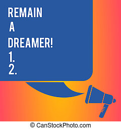 Handwriting text writing Remain A Dreamer. Concept meaning they spend lot of time thinking about and planning things Color Silhouette of Blank Square Speech Bubble and Megaphone photo.