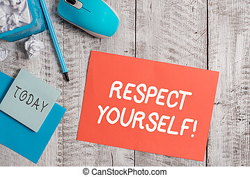 Handwriting text writing Respect Yourself. Concept meaning believing that you good and worthy being treated well Crumpled paper in bin and computer mouse with stationary on wooden backdrop.