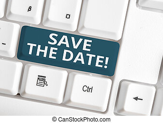 Handwriting text writing Save The Date. Concept meaning remember not schedule anything else on this day White pc keyboard with empty note paper above white background key copy space.