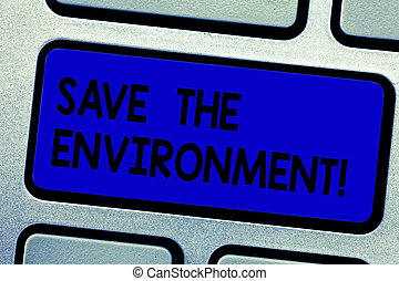 Handwriting text writing Save The Environment. Concept meaning protecting and conserving the natural resources Keyboard key Intention to create computer message pressing keypad idea.
