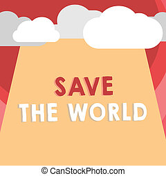 Handwriting text writing Save The World. Concept meaning Protect the environment and the living species Ecosystem