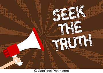 Handwriting text writing Seek The Truth. Concept meaning Looking for the real facts Investigate study discover Man holding megaphone loudspeaker grunge brown rays important messages