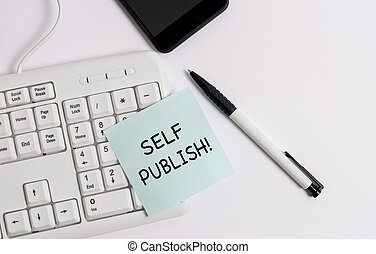 Handwriting text writing Self Publish. Concept meaning writer publish piece of ones work independently at own expense White pc keyboard with empty note paper above white background.