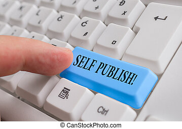 Handwriting text writing Self Publish. Concept meaning writer publish piece of ones work independently at own expense White pc keyboard with empty note paper above white background key copy space.