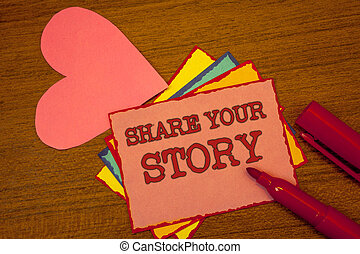 Handwriting text writing Share Your Story. Concept meaning Experience Storytelling Nostalgia Thoughts Memory Personal Text colorful paper notes pink heart red marker open cap desk message.