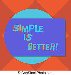 Handwriting text writing Simple Is Better. Concept meaning being in natural status do not put makeup keep pure Blank Rectangular Color Shape with Shadow Coming Out from a Circle photo.