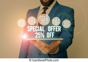 Handwriting text writing Special Offer 25 Percent Off. Conceptual photo Discounts promotion Sales Retail Marketing Offer Male human wear formal work suit presenting presentation using smart device