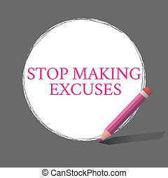 Handwriting text writing Stop Making Excuses. Concept meaning Cease Justifying your Inaction Break the Habit