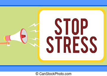 Handwriting text writing Stop Stress. Concept meaning Seek help Take medicines Spend time with loveones Get more sleep Man holding megaphone loudspeaker speech bubble message speaking loud.