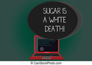Handwriting text writing Sugar Is A White Death. Concept meaning Sweets are dangerous diabetes alert unhealthy foods Certificate Layout on Laptop Screen and Blank Halftone Color Speech Bubble.