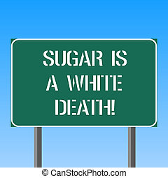 Handwriting text writing Sugar Is A White Death. Concept meaning Sweets are dangerous diabetes alert unhealthy foods Blank Rectangular Outdoor Color Signpost photo with Two leg and Outline.