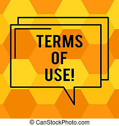 Handwriting text writing Terms Of Use. Concept meaning Established conditions for using something Policies Agreements Rectangular Outline Transparent Comic Speech Bubble photo Blank Space.