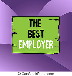 Handwriting text writing The Best Employer. Concept meaning ...