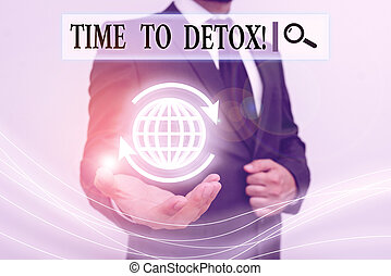 Handwriting text writing Time To Detox. Concept meaning when you purify your body of toxins or stop consuming drug.