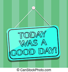 Handwriting text writing Today Was A Good Day. Concept meaning Enjoying the moment great weather Having lots of fun Blank Hanging Color Door Window Signage with Reflection String and Tack.