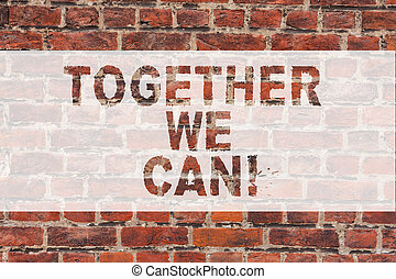 Handwriting text writing Together We Can. Concept meaning Unity can makes everything possible One powerful group Brick Wall art like Graffiti motivational call written on the wall.