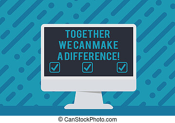 Handwriting text writing Together We Can Make A Difference. Concept meaning be very important some way in like team or group Blank Space Desktop Computer Colorful Monitor Screen Freestanding on Table.