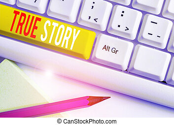 Handwriting text writing True Story. Concept meaning The day to day experiences of an individual in his entire life White pc keyboard with empty note paper above white background key copy space.