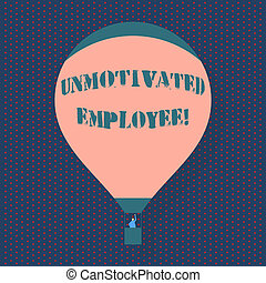 Handwriting text writing Unmotivated Employee. Concept meaning very low self esteem and no interest to work hard Blank Pink Hot Air Balloon Floating with One Passenger Waving From Gondola.