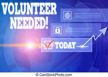Handwriting text writing Volunteer Needed. Concept meaning asking demonstrating to work for organization without being paid Picture photo system network scheme modern technology smart device.