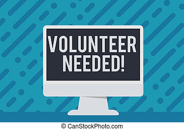 Handwriting text writing Volunteer Needed. Concept meaning asking demonstrating to work for organization without being paid Blank Space Desktop Computer Colorful Monitor Screen Freestanding on Table.