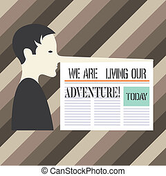 Handwriting text writing We Are Living Our Adventure. Concept meaning Exploring the world traveling life experience Man with a Very Long Nose like Pinocchio a Blank Newspaper is attached.