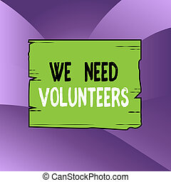Handwriting text writing We Need Volunteers. Concept meaning...