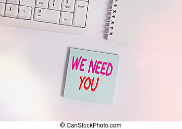 Handwriting text writing We Need You. Concept meaning asking someone to work together for certain job or target Empty note paper on the white background by the pc keyboard with copy space.