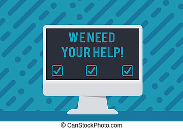 Handwriting text writing We Need Your Help. Concept meaning asking someone to stand with you against difficulty Blank Space Desktop Computer Colorful Monitor Screen Freestanding on Table.