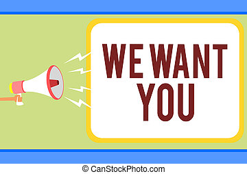 Handwriting text writing We Want You. Concept meaning Company wants to hire Vacancy Looking for talents Job employment Man holding megaphone loudspeaker speech bubble message speaking loud.