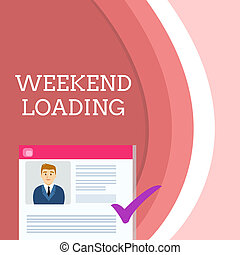Handwriting text writing Weekend Loading. Concept meaning Starting Friday party relax happy time resting Vacations Curriculum Vitae Resume of Young Male Candidate Marked by Colored Checkmark.