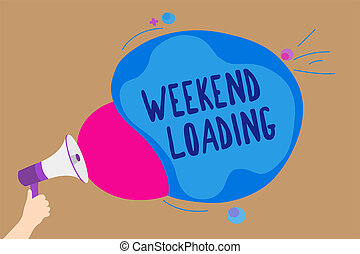 Handwriting text writing Weekend Loading. Concept meaning Starting Friday party relax happy time resting Vacations Man holding Megaphone loudspeaker screaming talk colorful speech bubble.