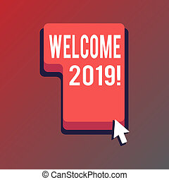 Handwriting text writing Welcome 2019. Concept meaning instance or analysisners of greeting someone like new year Direction to Press or Click the Red Keyboard Command Key with Arrow Cursor.