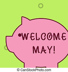 Handwriting text writing Welcome May. Concept meaning welcoming fifth month of year usually considered summer Fat huge pink pig plump like piggy bank with sharp ear and small round eye.