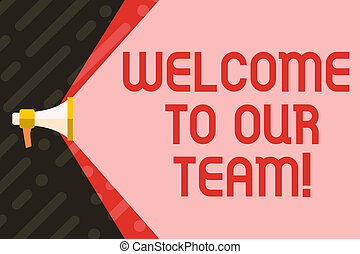 Handwriting text writing Welcome To Our Team. Conceptual photo introducing another demonstrating to your team mates Megaphone Extending the Capacity of Volume Range thru Blank Space Wide Beam