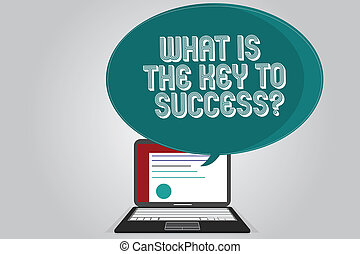Handwriting text writing What Is The Key To Success. Concept meaning Advices to accomplish goals business experience Certificate Layout on Laptop Screen and Blank Halftone Color Speech Bubble.