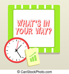 Handwriting text writing What S Is In Your Way question. Concept meaning someone needs for a particular action Layout Wall Clock Notepad with Escalating Bar Graph and Arrow Pointing Up.