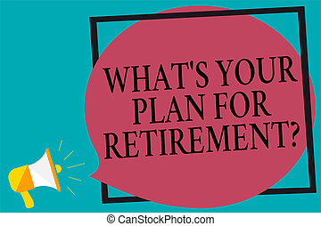 Handwriting text writing What s is Your Plan For Retirement question. Concept meaning Savings Pension Elderly retire Megaphone loudspeaker screaming turquoise background frame speech bubble.